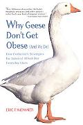 Why Geese Don't Get Obese (And We Do) How Evolution's Strategies for Survival Affect Our Eve...