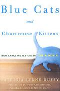 Blue Cats and Chartreuse Kittens How Synesthetes Color Their Worlds