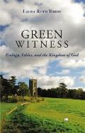 Green Witness: Ecology, Ethics and the Kingdom of God