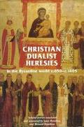 Christian Dualist Heresies in the Byzantine World C.650-C.1450 Selected Sources