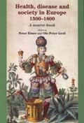 Health, Disease And Society In Europe, 1500-1800 A Sourcebook