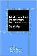 Debating Nationhood and Government in Britain 1885-1939 Perspectives from the Four Nations
