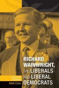 Richard Wainwright, the Liberals and Liberal Democrats: Unfinished Business