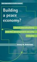 Building a Peace Economy? : Liberal Peacebuilding and the Development-Security Industry