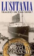 Lusitania : Tragedy or War Crime?