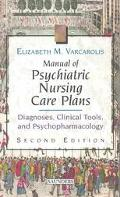 Manual of Psychiatric Nursing Care Plans Diagnoses, Clinical Tools, and Psychopharmacology