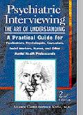 Psychiatric Interviewing The Art of Understanding  A Practical Guide for Psychiatrists, Psyc...