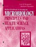 Student Workbook to Accompany Microbiology Principles And Health Science Applications