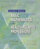Basic Mathematics for the Health-Related Professions, 1e