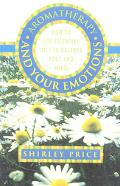 Aromatherapy and Your Emotions: How to Use Essential Oils to Balance Mind and Body