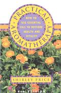 Practical Aromatherapy: How to use Essential Oils to Restore Health and Vitality