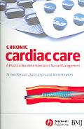 Chronic Cardiac Care A Practical Guide to Specialist Nurse Management