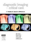 Diagnostic Imaging in Critical Care: A Problem Based Approach