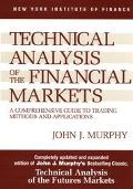 Technical Analysis of the Financial Markets A Comprehensive Guide to Trading Methods and App...