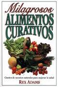 Milagrosos Alimentos Curativos :Miracle Medicine Foods Miracle Medicine Foods