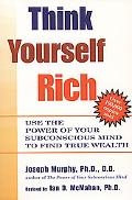 Think Yourself Rich Use the Power of Your Subconscious Mind to Find True Wealth
