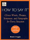 How to Say It Choice Words, Phrases, Sentences, and Paragraphs for Every Situation