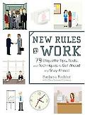 New Rules @ Work 79 Etiquette Tips, Tools, and Techniques to Get Ahead and Stay Ahead