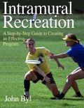 Intramural Recreation A Step-By-Step Guide to Creating an Effective Program