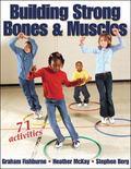Building Strong Bones & Muscles Building Strong Bones & Muscles