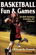 Basketball Fun & Games 50 Skill-Building Activities for Children