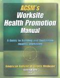 Acsm's Worksite Health Promotion Manual A Guide to Building and Sustaining Healthy Worksites