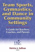 Team Sports, Gymnastics, and Dance in Community Settings A Guide for Teachers, Coaches, and ...