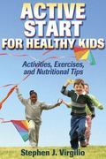 Active Start for Healthy Kids Activities, Exercises, And Nutritional Tips