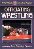 Officiating Wrestling A publication for the National Federation of State High School Associa...
