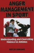 Anger Management in Sport:Undrstndng/Controlling Violence Athlte: Understanding and Controll...