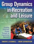 Group Dynamics in Recreation and Leisure: Creating Conscious Groups Through and Experiential Approach