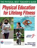 Physical Education for Lifelong Fitness : The Physical Best Teachers Guide