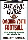 Survival Guide for Coaching Youth Football (Survival Guide for Coaching Youth Sports Series)