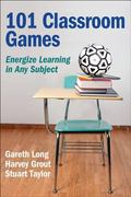 101 Classroom Games: Energize Learning in Any Subject