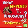 What Happened to the Dinosaurs? A Book About Extinction