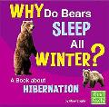 Why Do Bears Sleep All Winter? A Book About Hibernation