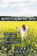 Barefoot on Barbed Wire: A Journey out of Fear into Freedom