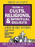 Bruce and Stan's Guide to Cults, Religions, Spiritual Beliefs A User-Friendly Approach