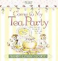 Come to My Tea Party Kindness and Friendship for Young Ladies