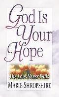 God Is Your Hope: His Love Never Fails
