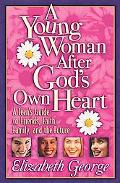 Young Woman After God's Own Heart A Teen's Guide to Friends, Faith, Family, and the Future