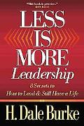 Less Is More Leadership 8 Secrets to How to Lead & Still Have a Life