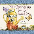 Your Friendship Is A Gift From God