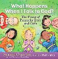 What Happens When I Talk to God? The Power of Prayer for Boys and Girls