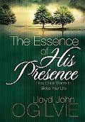 Essence of His Presence How Christ Wants to Bless Your LIfe