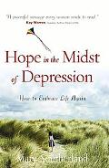 Hope in the Midst of Depression How to Embrace Life Again
