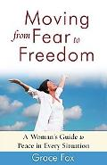 Moving from Fear to Freedom A Woman's Guide to Peace in Every Situation