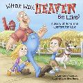 What Will Heaven Be Like?: A Story of Hope and Comfort for Kids