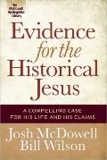 Evidence for the Historical Jesus : A Compelling Case for His Life and His Claims