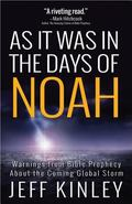 As It Was in the Days of Noah : Warnings from Bible Prophecy about the Coming Global Storm